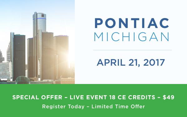 Special Offer - Live Event 18 CE Credits - $49 | Pontiac, Michigan • April 21, 2017