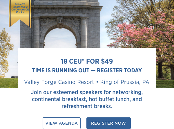 18 CEU for $49 Time is Running Out — Register Today! | Valley Forge Casino Resort • King of Prussia, PA